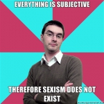 Everything-is-subjective-Therefore-sexism-does-not-exist